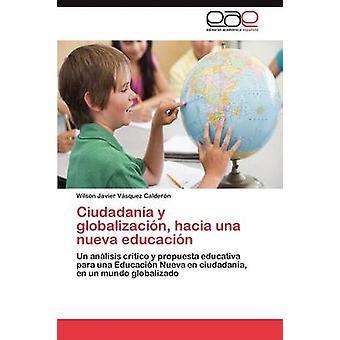 Ciudadania y Globalizacion Hacia Una Nueva Educacion by Vasquez Calderon Wilson Javier