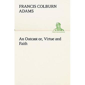 An Outcast or Virtue and Faith by Adams & F. Colburn Francis Colburn