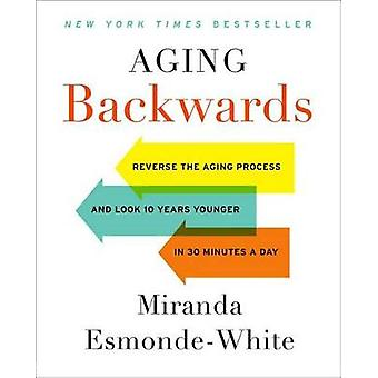 Aging Backwards - Reverse the Aging Process and Look 10 Years Younger
