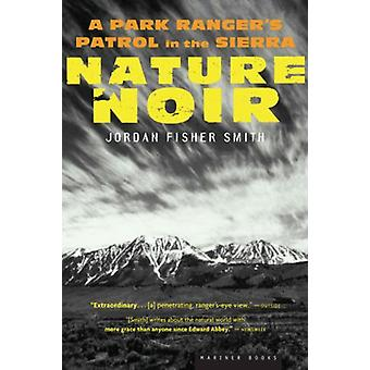 Nature Noir - A Park Ranger's Patrol in the Sierra by Jordan Fisher Sm