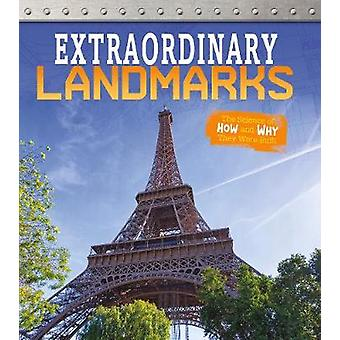 Extraordinary Landmarks - The Science of How and Why They Were Built b
