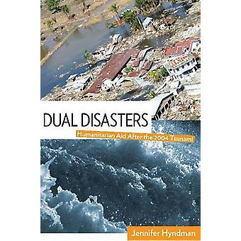 Dual Disasters - Humanitarian Aid After the 2004 Tsunami by Jennifer H