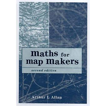 Maths for Map Makers by Dr. Arthur L. Allan - 9781870325998 Book