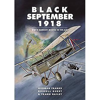Black September 1918 - WWI's Darkest Month in the Air by Norman Franks