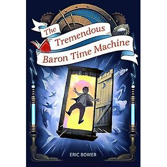 The Tremendous Baron Time Machine by Eric Bower - 9781944995782 Book