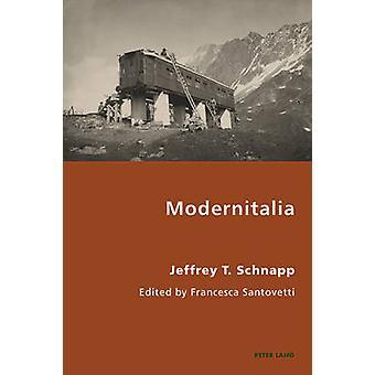 Modernitalia (1st New edition) by Jeffrey T. Schnapp - Francesca Sant