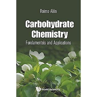Carbohydrate Chemistry - Fundamentals And Applications by Raimo Alen -