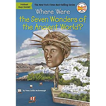 Where Were the Seven Wonders of the Ancient World? by Yona Z. McDonou