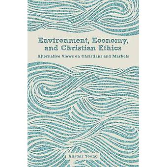 Environment - Economy - and Christian Ethics - Alternative Views of Ch