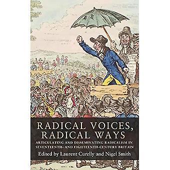 Radikala röster, radikala sätt: Artikulera och sprida radikalism i 1600 - och 1700-talets Storbritannien (1600 - och 1700-talsstudier)