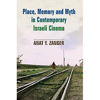Place - Memory and Myth in Contemporary Israeli Cinema by Anat Y Zang