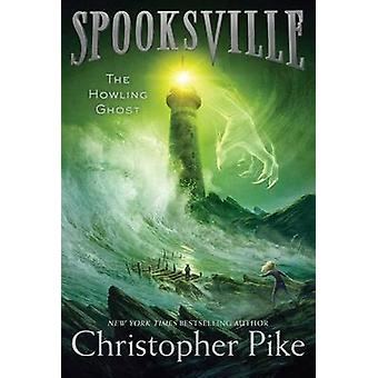 The Howling Ghost by Christopher Pike - 9781481410526 Book