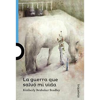 La Guerra Que Salvo Mi Vida (the War That Saved My Life) by Kimberly