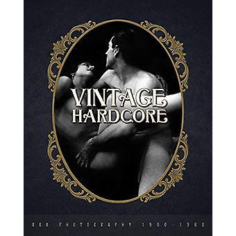 Vintage Hardcore - XXX Photography 1900-1960 by Nico B - 9780999862735