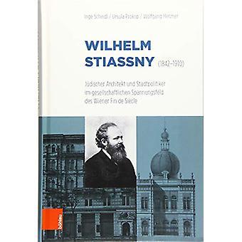 Wilhelm Stiassny 1842-1910 - Judischer Architekt Und Stadtpolitiker Im