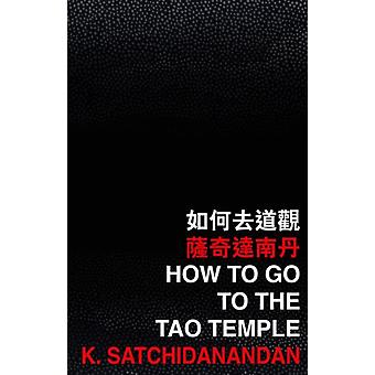 How to Go to the Tao Temple by Satchidanandan & K.