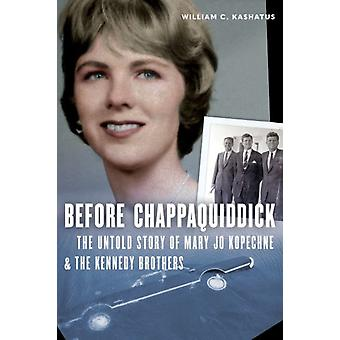 Before Chappaquiddick by Kashatus & William C.