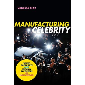 Manufacturing Celebrity by Diaz & Vanessa