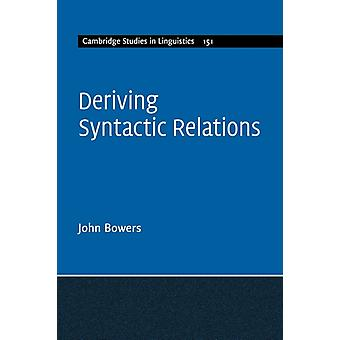 Deriving Syntactic Relations by Bowers & John Cornell University & New York
