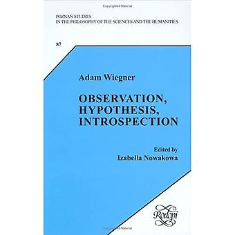 Observation, Hypothesis, Introspection (Poznan Studies in the Philosophy of the Sciences and the Humanities /...