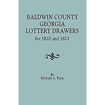 Baldwin County - Georgia - Lottery Drawers for 1820 and 1821 by Micha