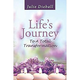 Life's Journey to a Total Transformation by Julie Dieball - 978164140