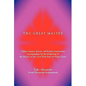 The Great Master: Higher Inquiry, Decrees, and Holistic Inspirations in Preparation for the Awakening of the Masters of the Great Work Here on Planet Earth