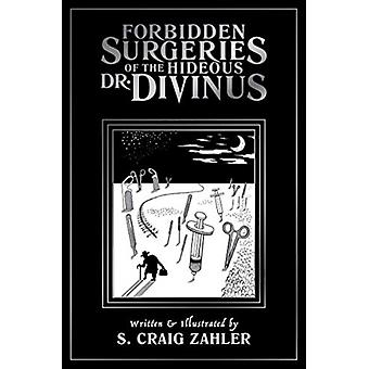 Forbidden Surgeries of the Hideous Dr. Divinus by S. Craig Zahler
