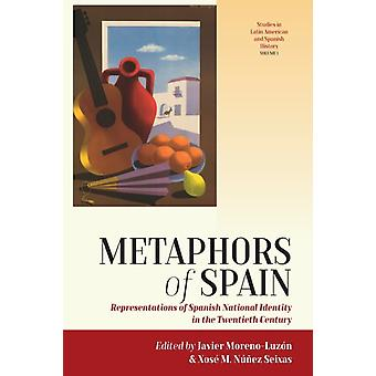Metaphors of Spain by Edited by Javier Moreno Luzon & Edited by Xose M Nunez Seixas