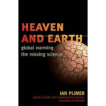 Heaven and Earth  Global Warming the Missing Science by Ian Plimer