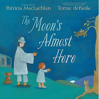 The Moons Almost Here-kehittäjä: Patricia Maclachlan & Illustrated by Tomie Depaola