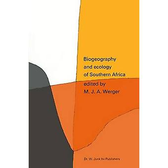 Biogeography and Ecology of Southern Africa by Edited by Marinus J A Werger & Edited by A C van Bruggen