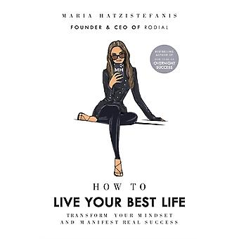 How to Live Your Best Life by Maria Hatzistefanis