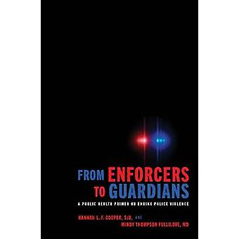 From Enforcers to Guardians - A Public Health Primer on Ending Police Violence