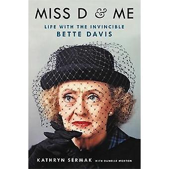 Miss D und ich - Leben mit der unbesiegbare Bette Davis von Kathryn Sermak