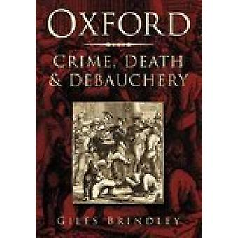 Oxford - Crime - Death and Debauchery by Giles Brindley - 978075093820