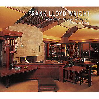 Frank Lloyd Wright - do América mestre arquiteto por Kathryn Smith - Fra