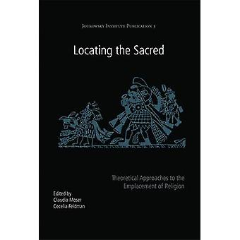 Locating the Sacred - Theoretical Approaches to the Emplacement of Rel