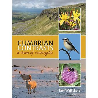 Cumbrian Contrasts - A Vision of Countryside by Jan Wiltshire - 978191