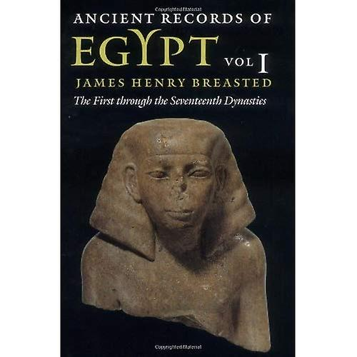 Ancient Records of Egypt: The First Through the Seventeenth Dynasties v. 1