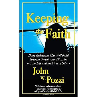 Keeping the Faith: dagelijkse reflecties te bouwen kracht, sereniteit en passie in je leven en de levens van anderen