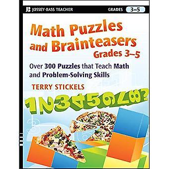 Mathematische Rätsel und Denksportaufgaben, Klasse 3-5: über 300 Rätsel, die Lehren von Mathematik und Fähigkeiten zur Problemlösung: über 300 reproduzierbare Rätsel, die Lehren von Mathematik und Problemlösung
