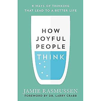 How Joyful People Think: 8� Ways of Thinking That Lead to a Better Life