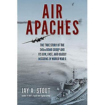 Lucht Apaches: Het ware verhaal van de 345e bom-groep en haar laag, Fast en dodelijke missies in tweede Wereldoorlog