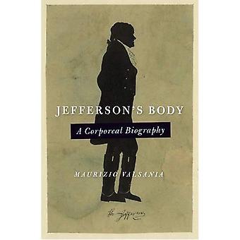 Jeffersons Körper: eine körperliche Biiography (Jeffersonian Amerika)