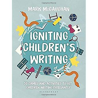 Igniting Children's Writing:� 50 games and activities to get children writing brilliantly