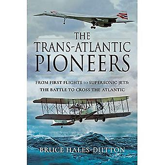The Trans-Atlantic Pioneers:� From First Flights to Supersonic Jets - The Battle to Cross the Atlantic