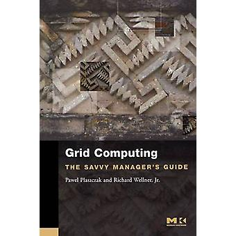 Grid Computing The Savvy Managers Guide by Plaszczak & Pawel
