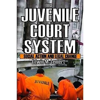 The Juvenile Court System Social Action and Legal Change by Lemert & Edwin M.