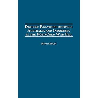 Defense Relations Between Australia and Indonesia in the PostCold War Era by Singh & Bilveer
